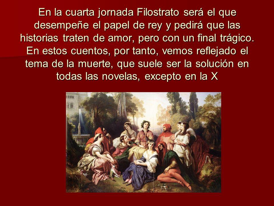 En la cuarta jornada Filostrato será el que desempeñe el papel de rey y pedirá que las historias traten de amor, pero con un final trágico.