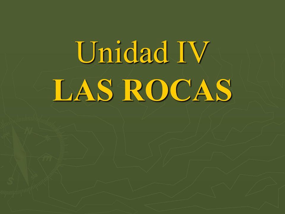 Unidad IV LAS ROCAS