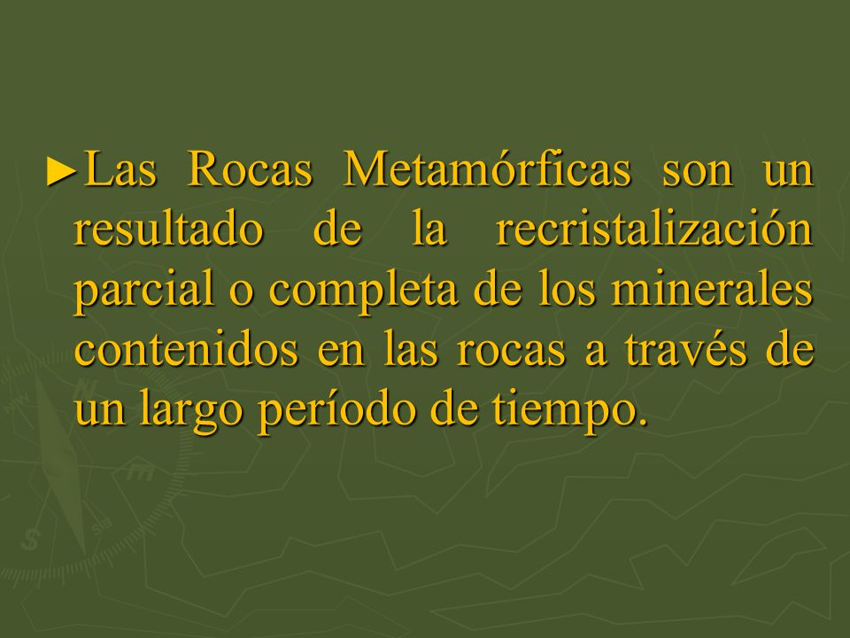 Las Rocas Metamórficas son un resultado de la recristalización parcial o completa de los minerales contenidos en las rocas a través de un largo período de tiempo.