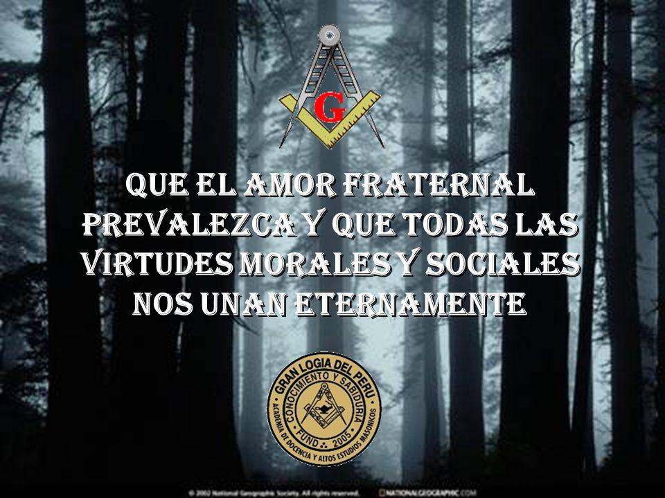QUE EL AMOR FRATERNAL PREVALEZCA Y QUE TODAS LAS VIRTUDES MORALES Y SOCIALES NOS UNAN ETERNAMENTE