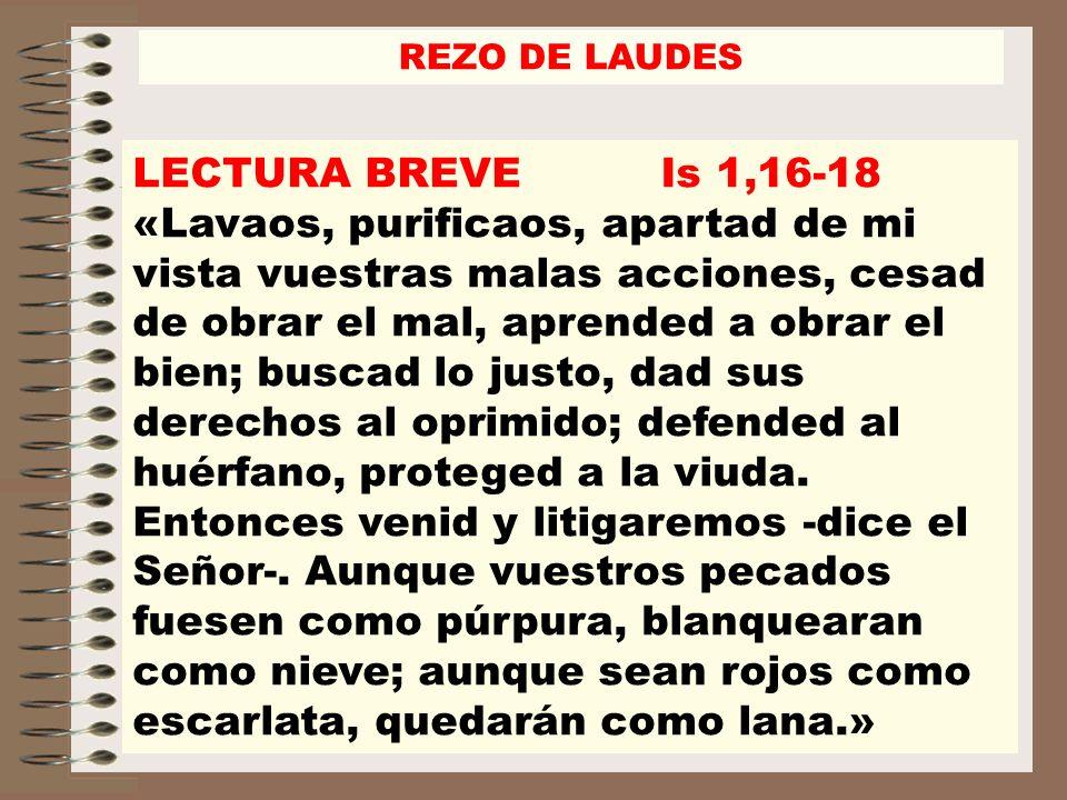 REZO DE LAUDES LECTURA BREVE Is 1,16-18.