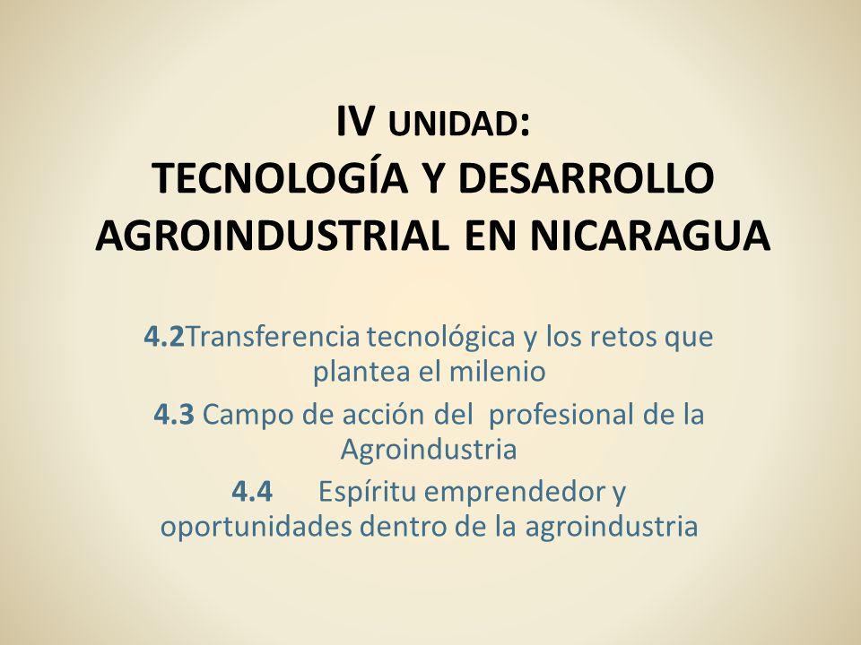 IV unidad: TECNOLOGÍA Y DESARROLLO AGROINDUSTRIAL EN NICARAGUA