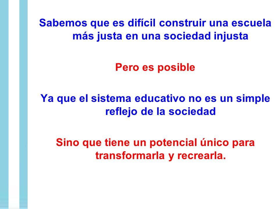 Ya que el sistema educativo no es un simple reflejo de la sociedad