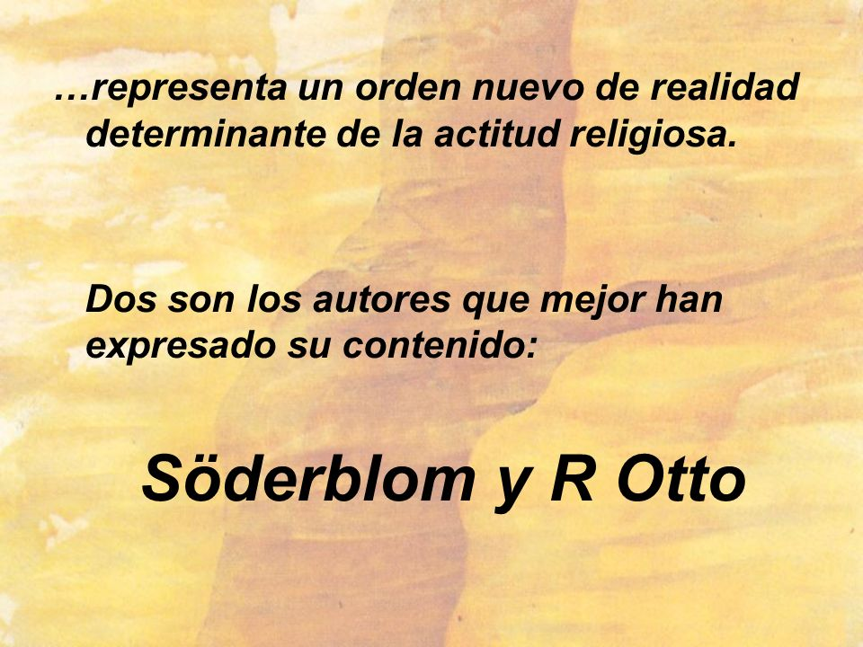 …representa un orden nuevo de realidad determinante de la actitud religiosa.