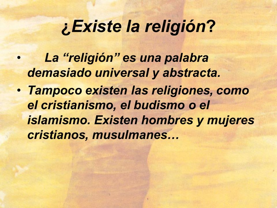 ¿Existe la religión La religión es una palabra demasiado universal y abstracta.