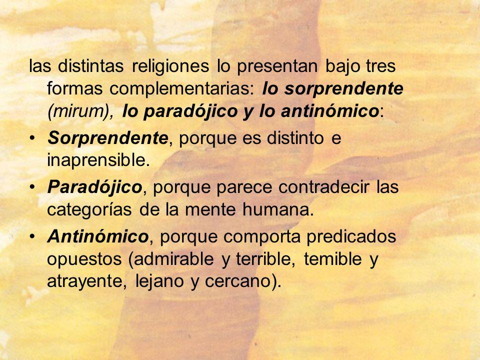 las distintas religiones lo presentan bajo tres formas complementarias: lo sorprendente (mirum), lo paradójico y lo antinómico: