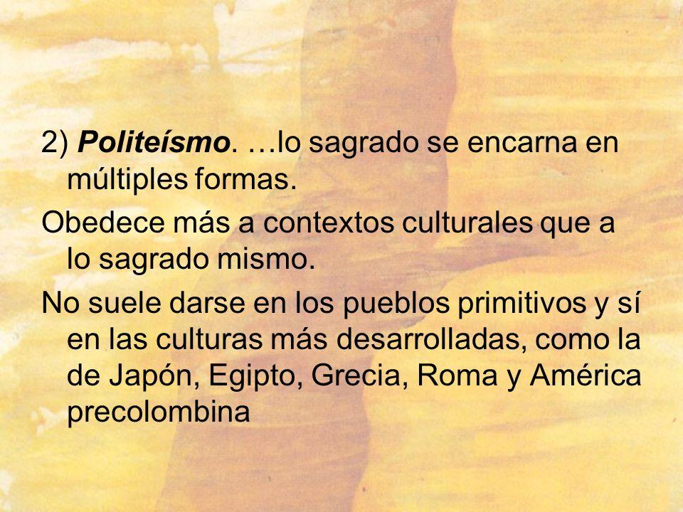 2) Politeísmo. …lo sagrado se encarna en múltiples formas.