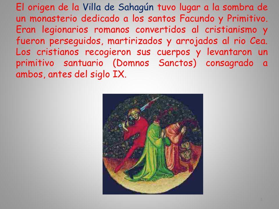 El origen de la Villa de Sahagún tuvo lugar a la sombra de un monasterio dedicado a los santos Facundo y Primitivo.