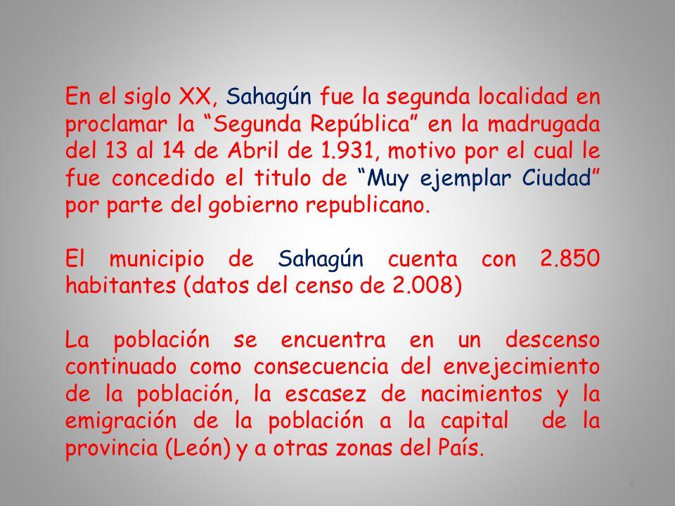 En el siglo XX, Sahagún fue la segunda localidad en proclamar la Segunda República en la madrugada del 13 al 14 de Abril de 1.931, motivo por el cual le fue concedido el titulo de Muy ejemplar Ciudad por parte del gobierno republicano.
