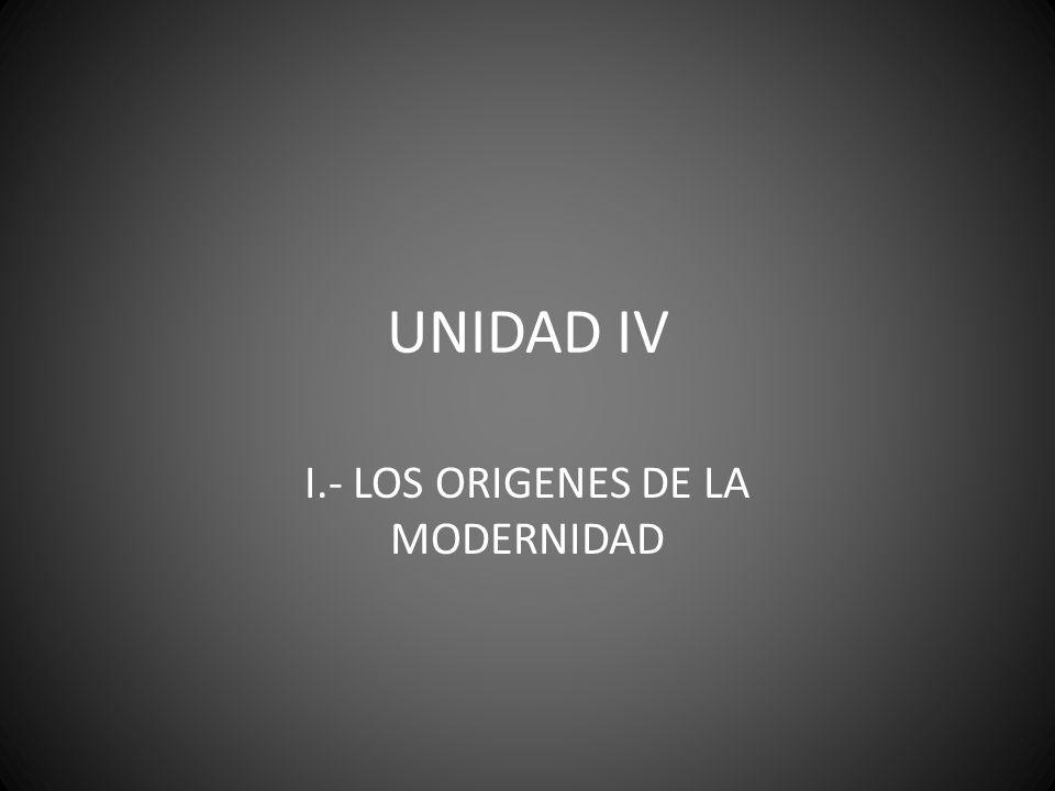 I.- LOS ORIGENES DE LA MODERNIDAD