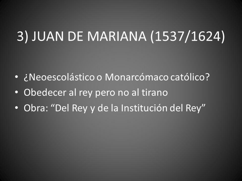 3) JUAN DE MARIANA (1537/1624) ¿Neoescolástico o Monarcómaco católico