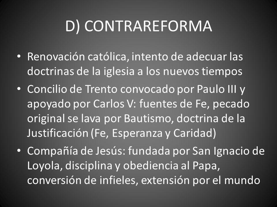 D) CONTRAREFORMA Renovación católica, intento de adecuar las doctrinas de la iglesia a los nuevos tiempos.