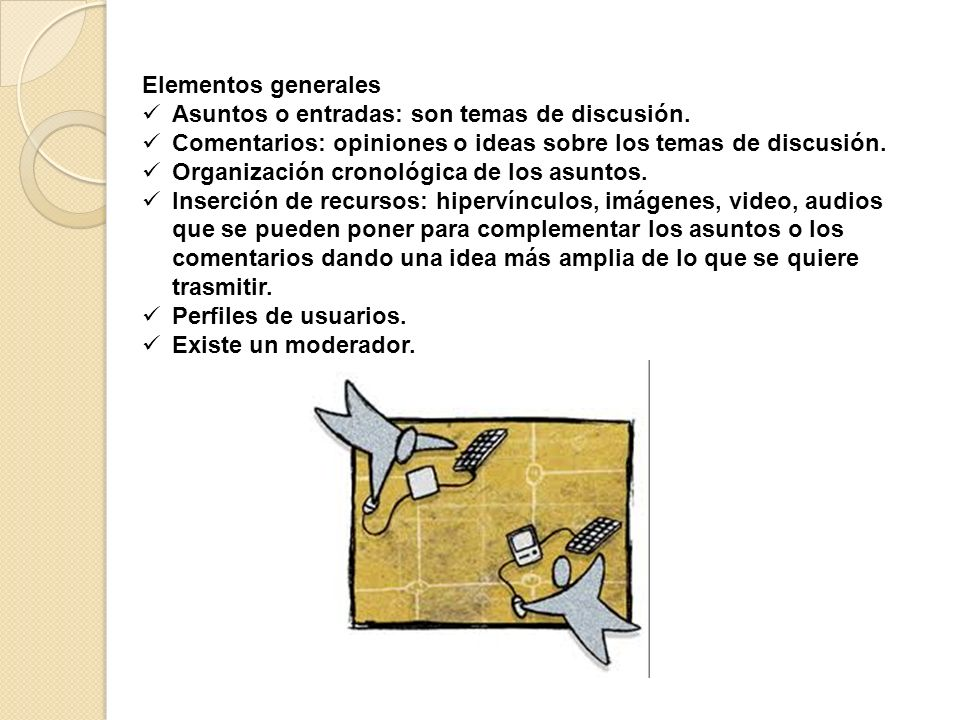 Elementos generales Asuntos o entradas: son temas de discusión. Comentarios: opiniones o ideas sobre los temas de discusión.