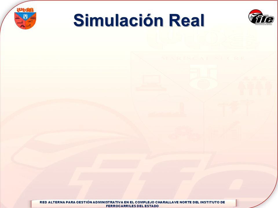 Simulación RealRED ALTERNA PARA GESTIÓN ADMINISTRATIVA EN EL COMPLEJO CHARALLAVE NORTE DEL INSTITUTO DE FERROCARRILES DEL ESTADO.