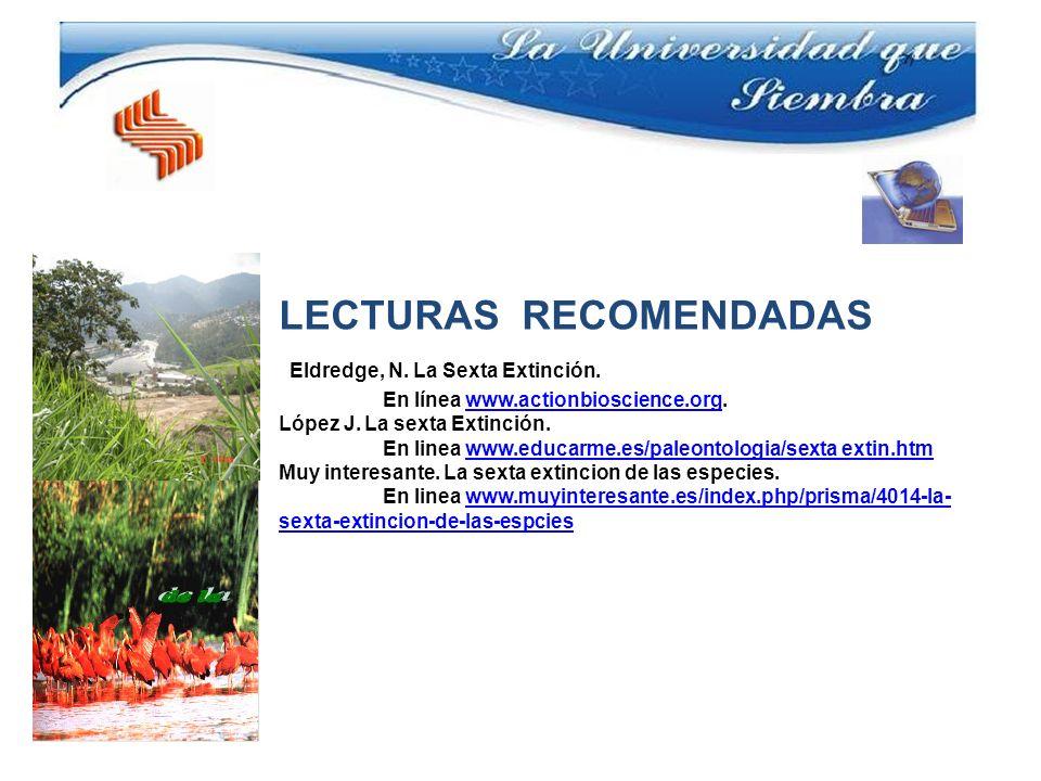 LECTURAS RECOMENDADAS Eldredge, N. La Sexta Extinción.