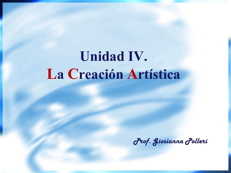 Unidad IV. La Creación Artística