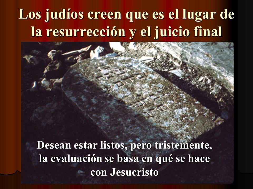Los judíos creen que es el lugar de la resurrección y el juicio final