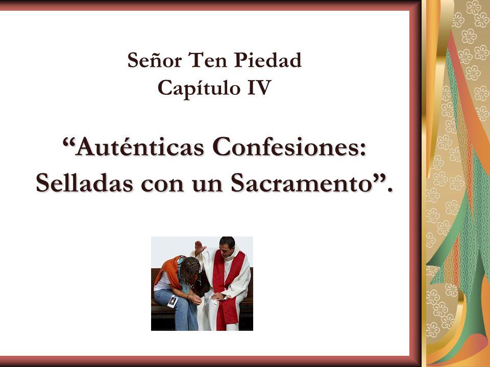 Señor Ten Piedad Capítulo IV Auténticas Confesiones: Selladas con un Sacramento .