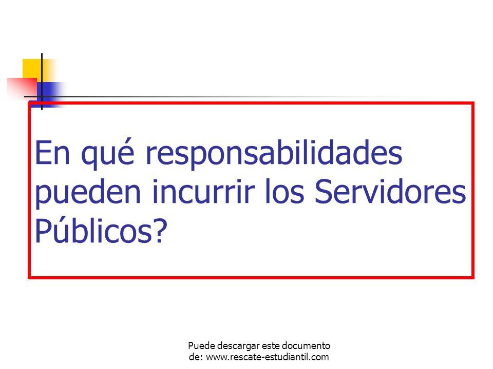 En qué responsabilidades pueden incurrir los Servidores Públicos