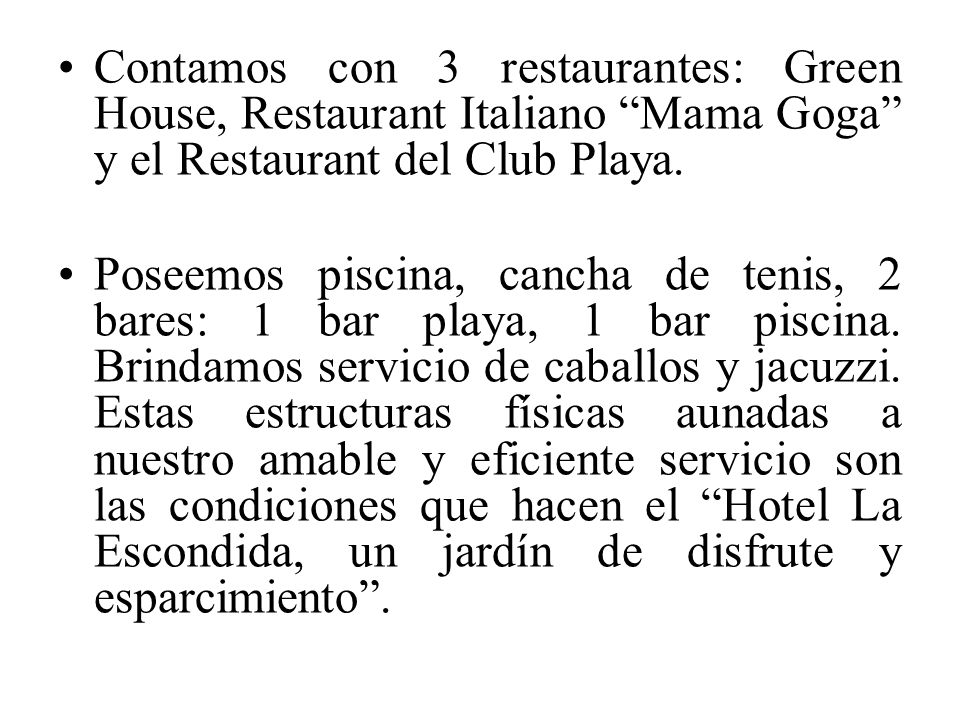 Contamos con 3 restaurantes: Green House, Restaurant Italiano Mama Goga y el Restaurant del Club Playa.