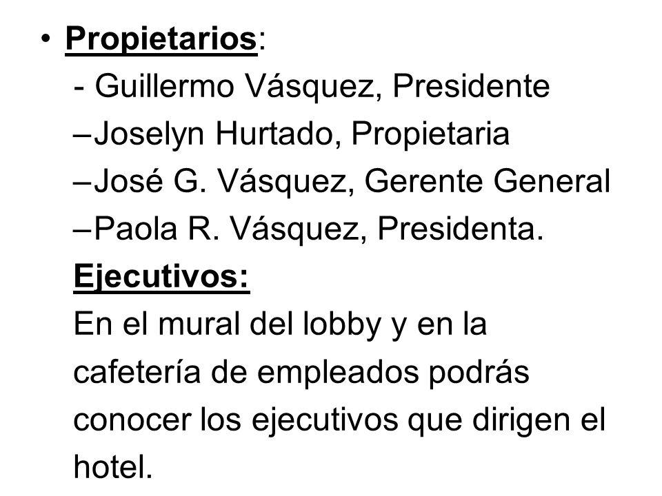 Propietarios: - Guillermo Vásquez, Presidente. Joselyn Hurtado, Propietaria. José G. Vásquez, Gerente General.