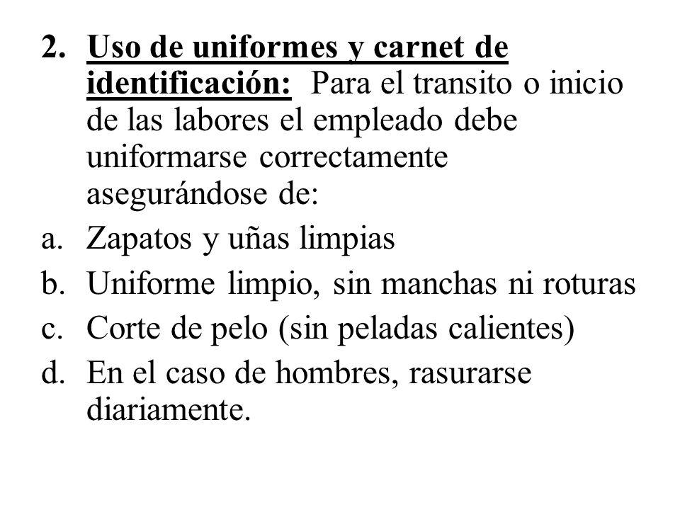 Uso de uniformes y carnet de identificación: Para el transito o inicio de las labores el empleado debe uniformarse correctamente asegurándose de: