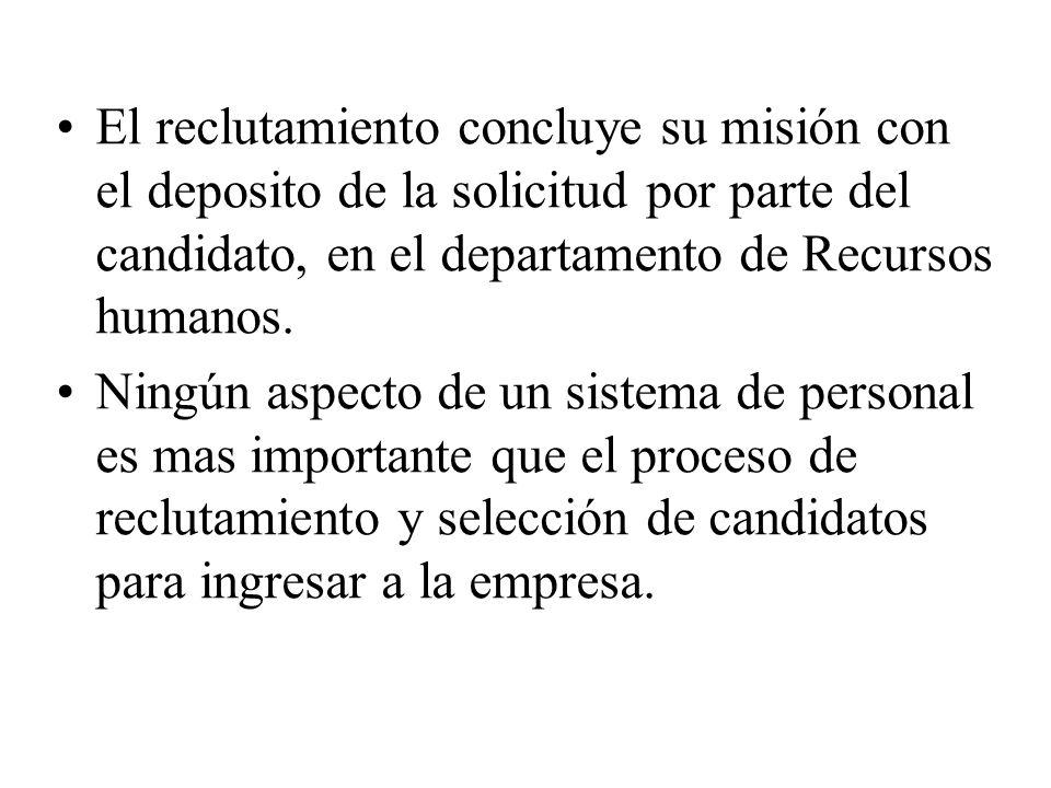 El reclutamiento concluye su misión con el deposito de la solicitud por parte del candidato, en el departamento de Recursos humanos.
