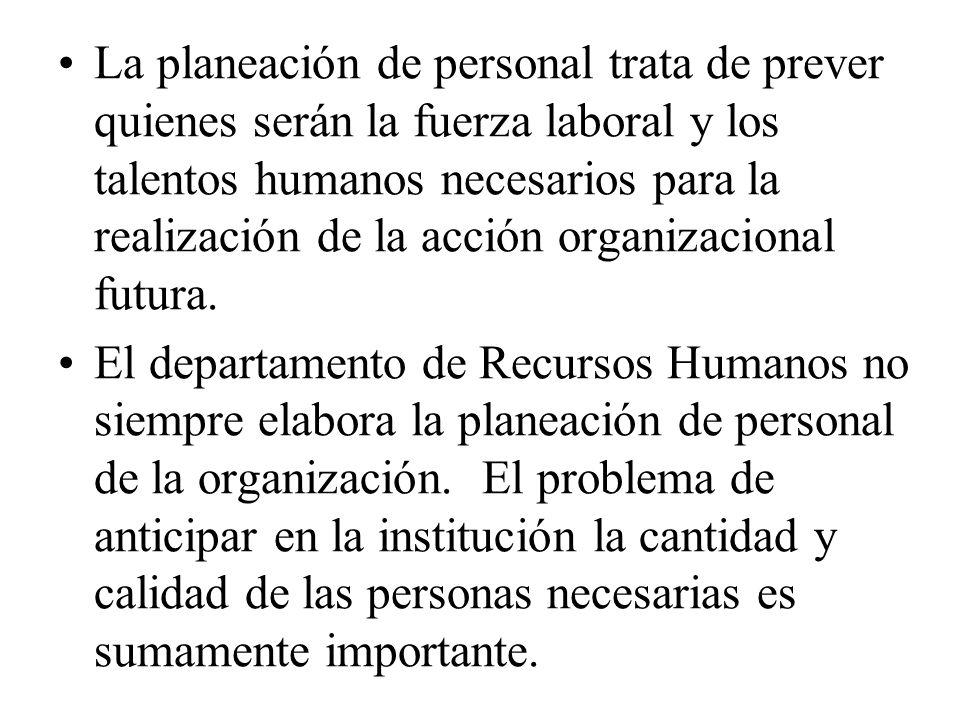 La planeación de personal trata de prever quienes serán la fuerza laboral y los talentos humanos necesarios para la realización de la acción organizacional futura.