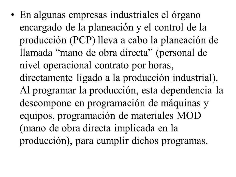En algunas empresas industriales el órgano encargado de la planeación y el control de la producción (PCP) lleva a cabo la planeación de llamada mano de obra directa (personal de nivel operacional contrato por horas, directamente ligado a la producción industrial).