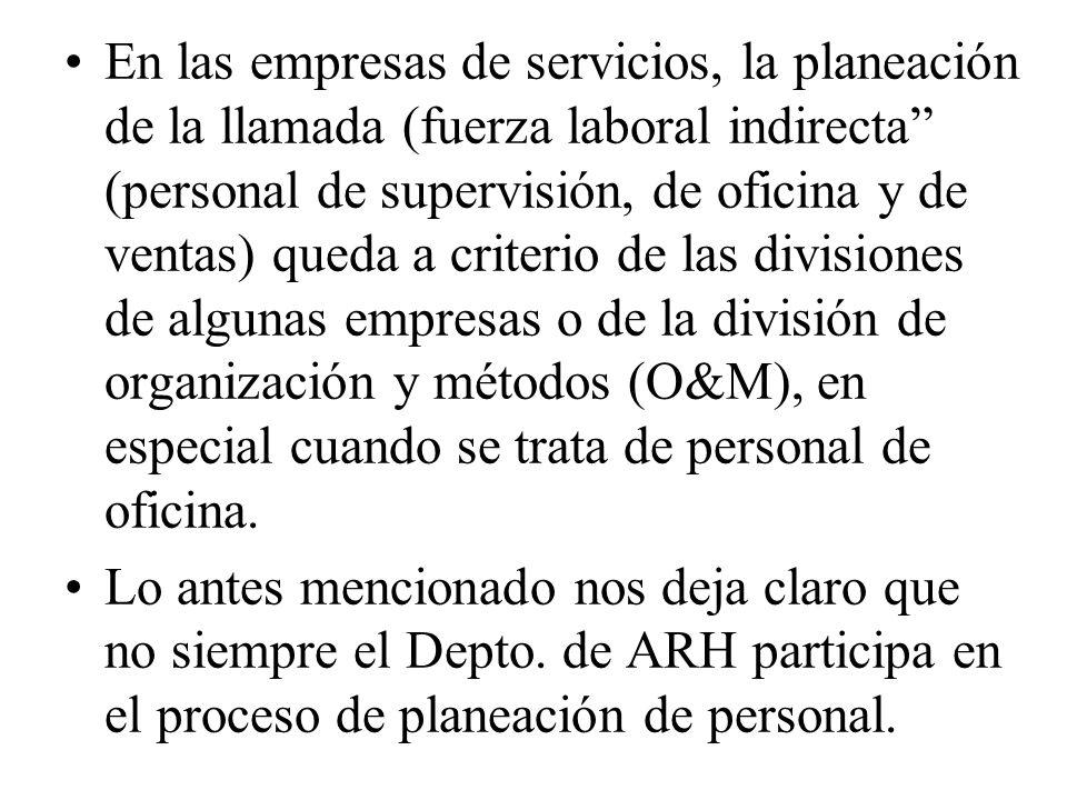 En las empresas de servicios, la planeación de la llamada (fuerza laboral indirecta (personal de supervisión, de oficina y de ventas) queda a criterio de las divisiones de algunas empresas o de la división de organización y métodos (O&M), en especial cuando se trata de personal de oficina.