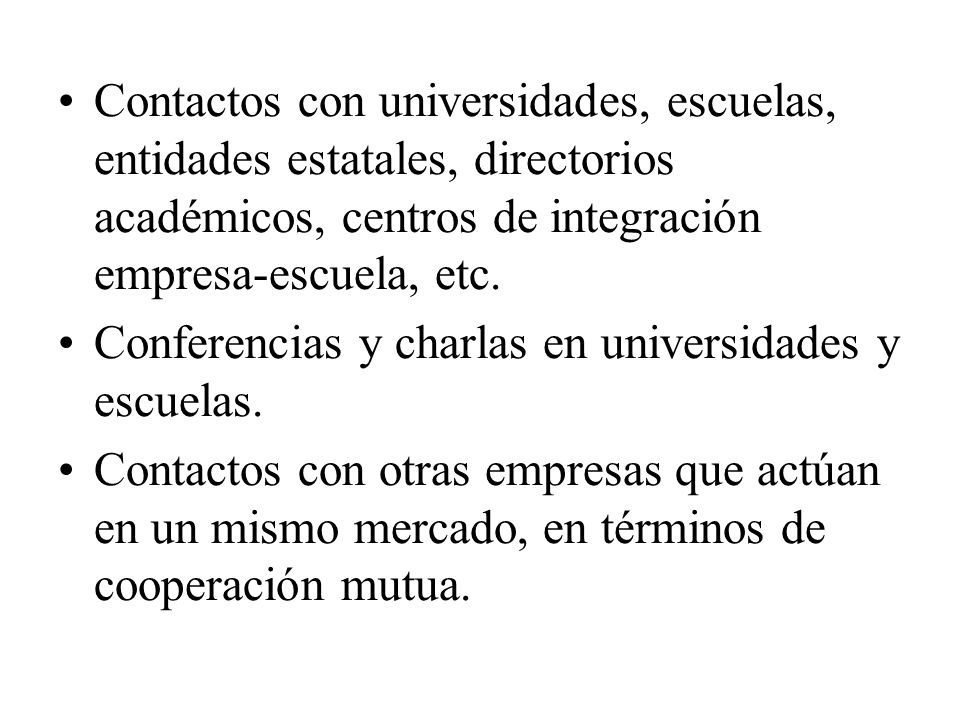 Contactos con universidades, escuelas, entidades estatales, directorios académicos, centros de integración empresa-escuela, etc.