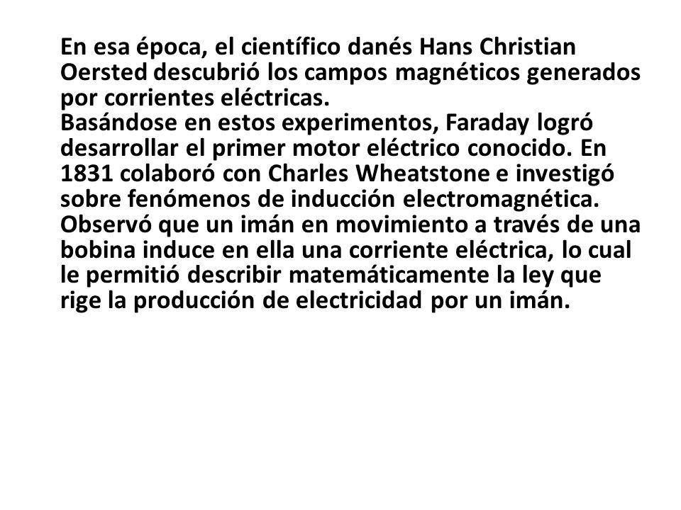 En esa época, el científico danés Hans Christian Oersted descubrió los campos magnéticos generados por corrientes eléctricas.