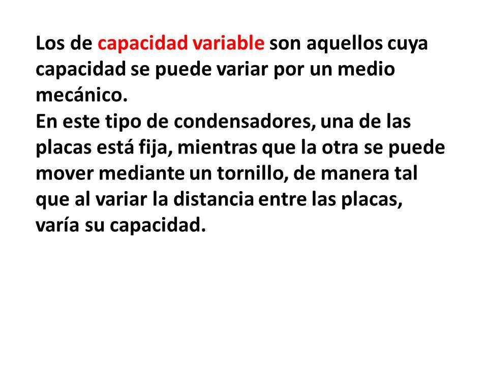 Los de capacidad variable son aquellos cuya capacidad se puede variar por un medio mecánico.