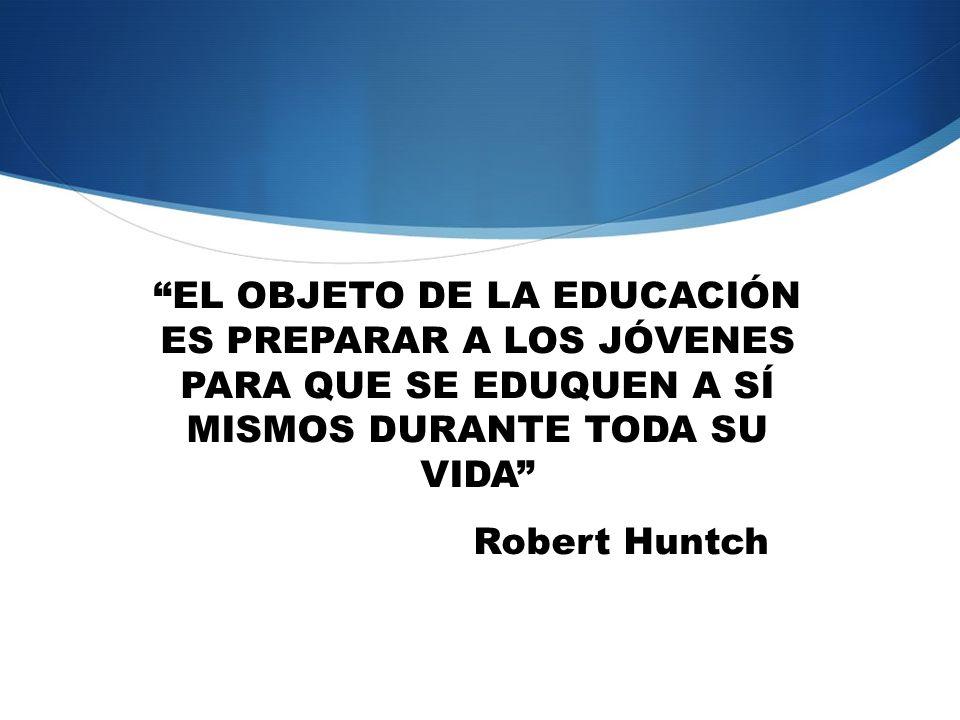 EL OBJETO DE LA EDUCACIÓN ES PREPARAR A LOS JÓVENES PARA QUE SE EDUQUEN A SÍ MISMOS DURANTE TODA SU VIDA