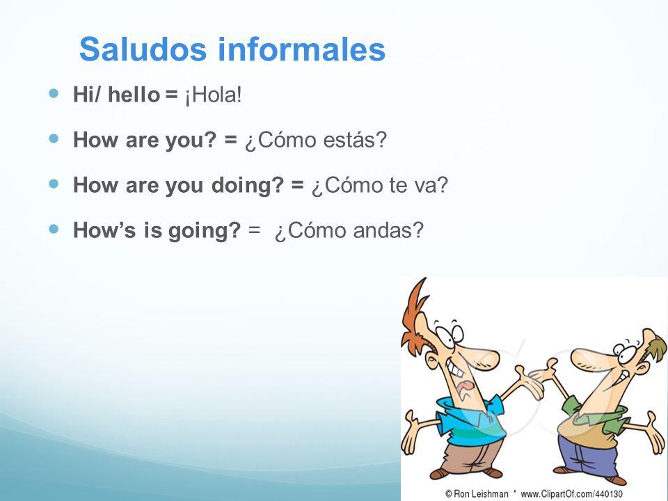 Saludos informales Hi/ hello = ¡Hola! How are you = ¿Cómo estás