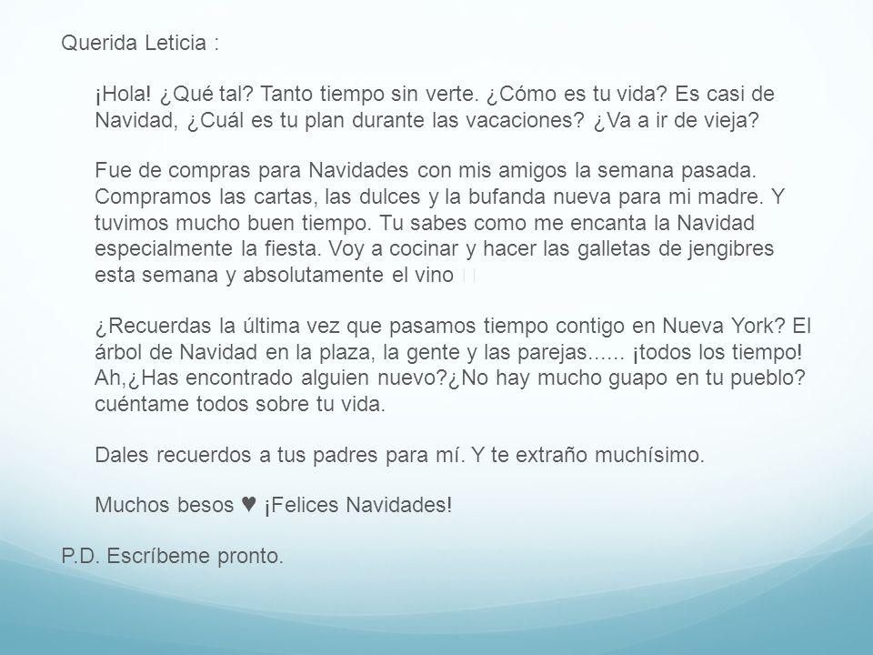Querida Leticia : ¡Hola. ¿Qué tal. Tanto tiempo sin verte