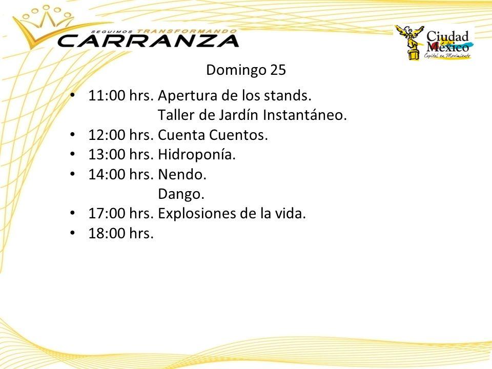Domingo 25 11:00 hrs. Apertura de los stands. Taller de Jardín Instantáneo. 12:00 hrs. Cuenta Cuentos.