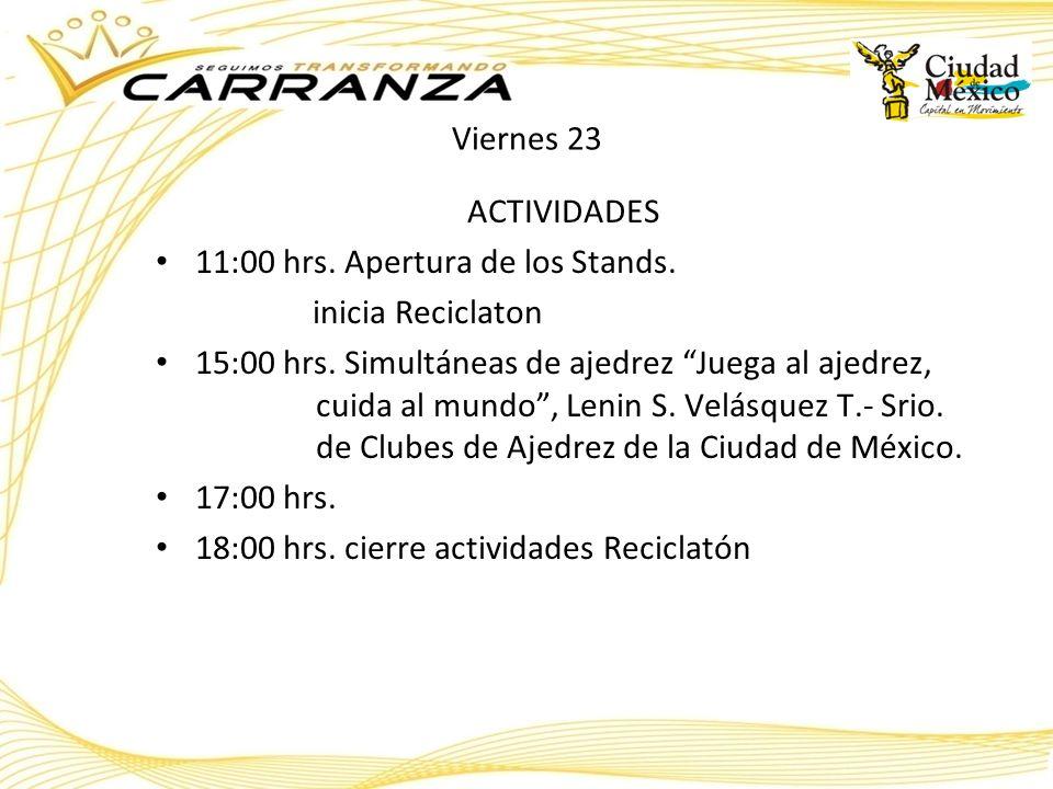 Viernes 23 ACTIVIDADES. 11:00 hrs. Apertura de los Stands. inicia Reciclaton.