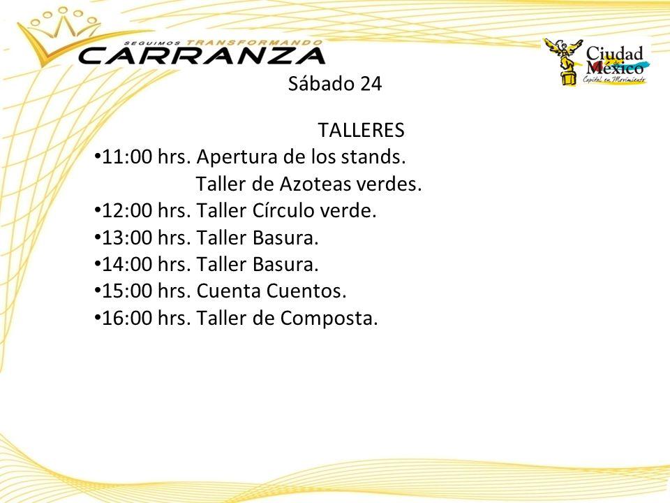 Sábado 24 TALLERES. 11:00 hrs. Apertura de los stands. Taller de Azoteas verdes. 12:00 hrs. Taller Círculo verde.