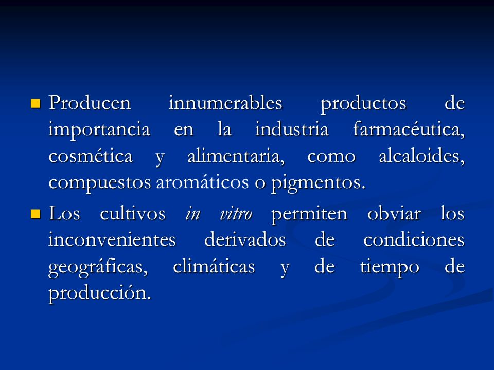 Producen innumerables productos de importancia en la industria farmacéutica, cosmética y alimentaria, como alcaloides, compuestos aromáticos o pigmentos.