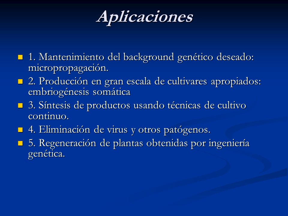 Aplicaciones1. Mantenimiento del background genético deseado: micropropagación.