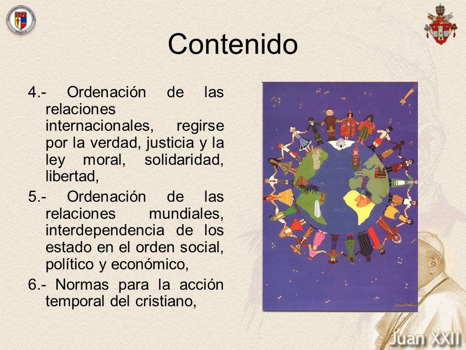 Contenido4.- Ordenación de las relaciones internacionales, regirse por la verdad, justicia y la ley moral, solidaridad, libertad,