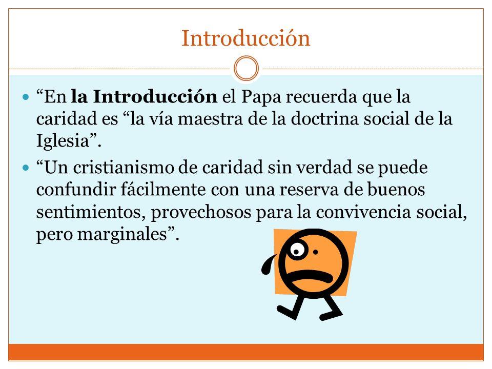 Introducción En la Introducción el Papa recuerda que la caridad es la vía maestra de la doctrina social de la Iglesia .