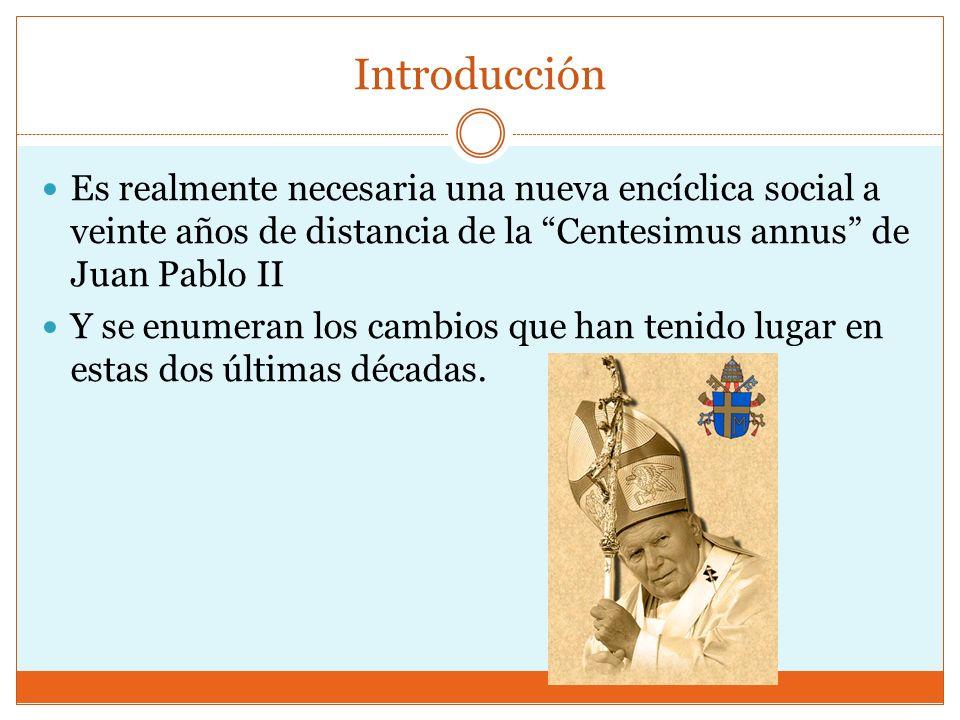 Introducción Es realmente necesaria una nueva encíclica social a veinte años de distancia de la Centesimus annus de Juan Pablo II.