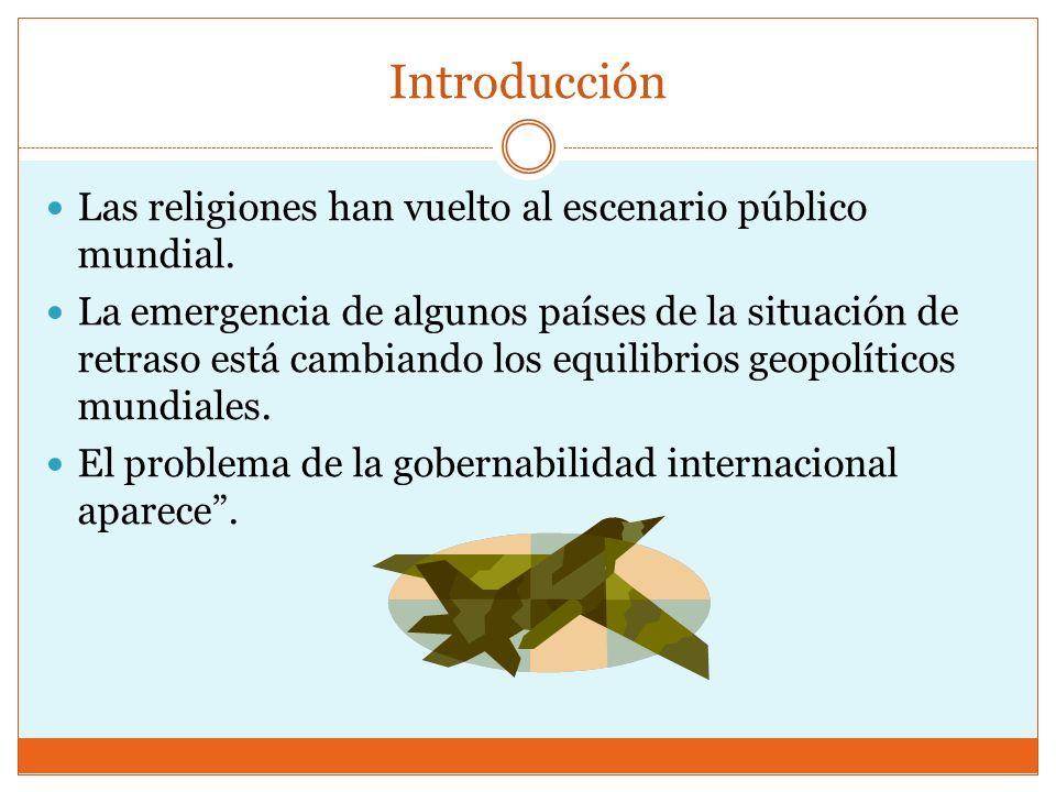 Introducción Las religiones han vuelto al escenario público mundial.
