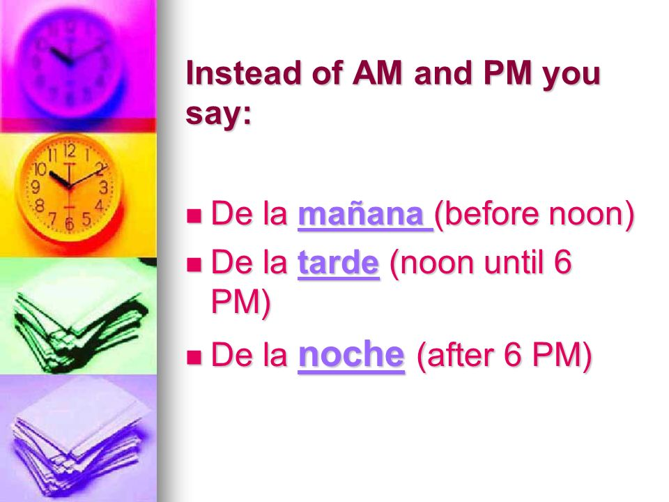 Instead of AM and PM you say: