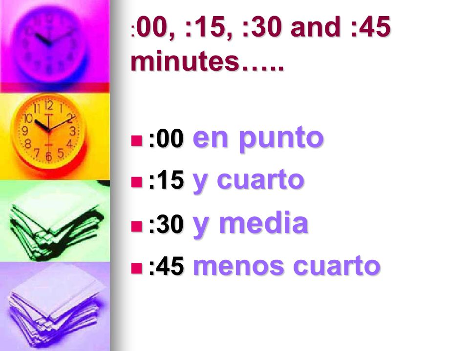 :00 en punto :15 y cuarto :30 y media :45 menos cuarto