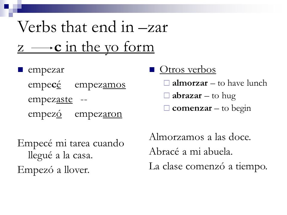 Verbs that end in –zar z c in the yo form