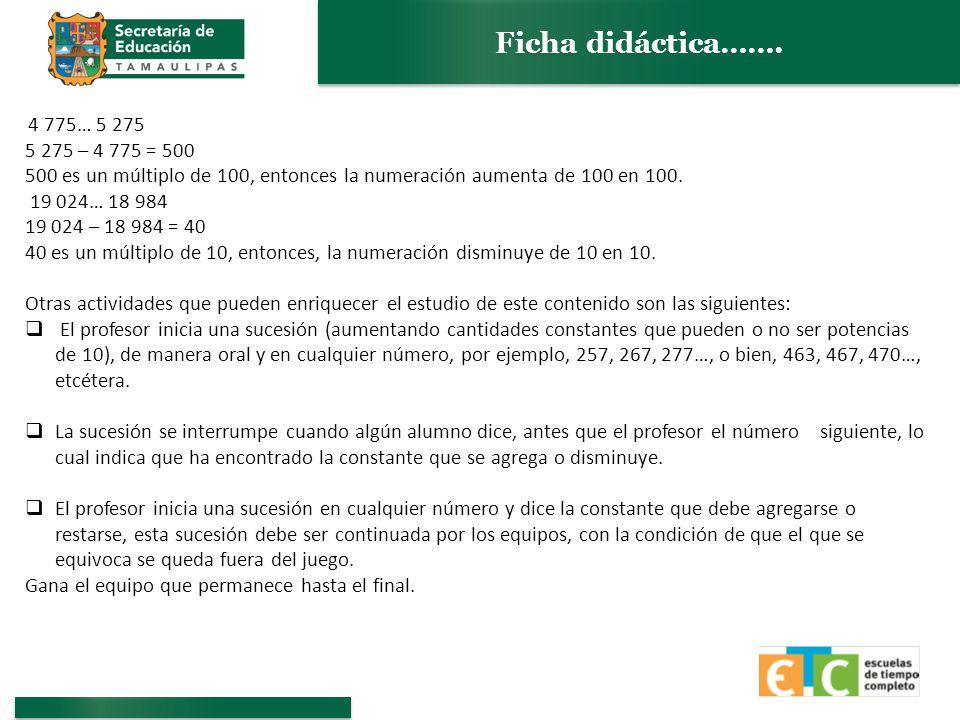 Ficha didáctica……. 4 775… 5 275. 5 275 – 4 775 = 500. 500 es un múltiplo de 100, entonces la numeración aumenta de 100 en 100.