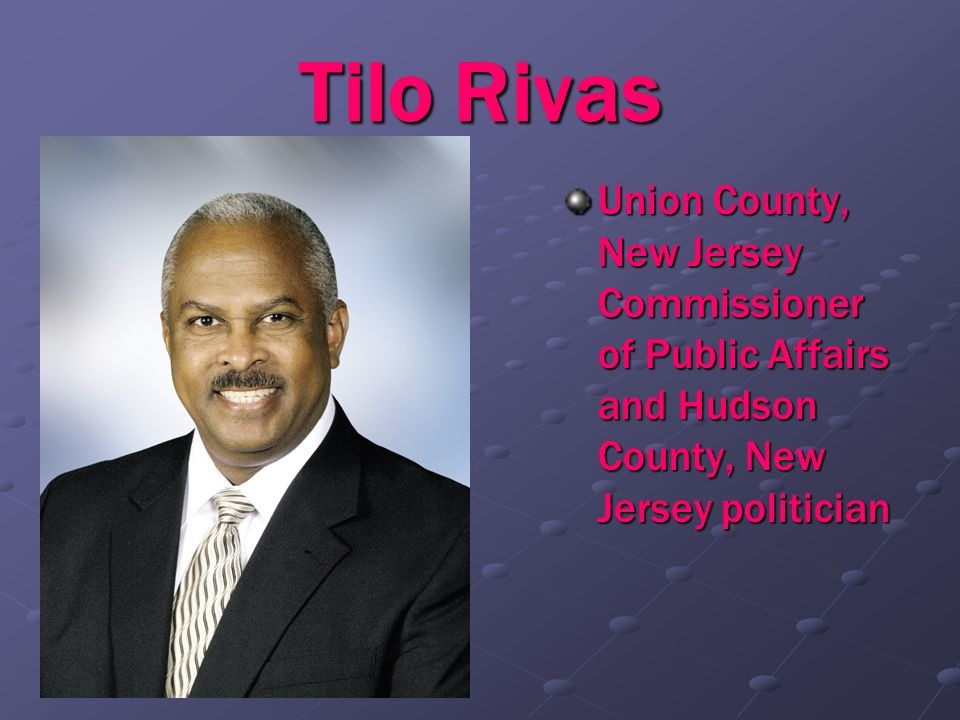 Tilo RivasUnion County, New Jersey Commissioner of Public Affairs and Hudson County, New Jersey politician.